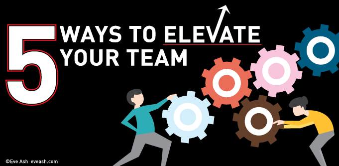 Five ways to elevate your team